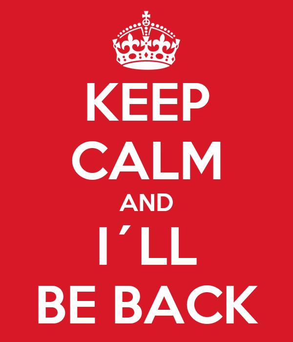 KEEP CALM AND I´LL BE BACK