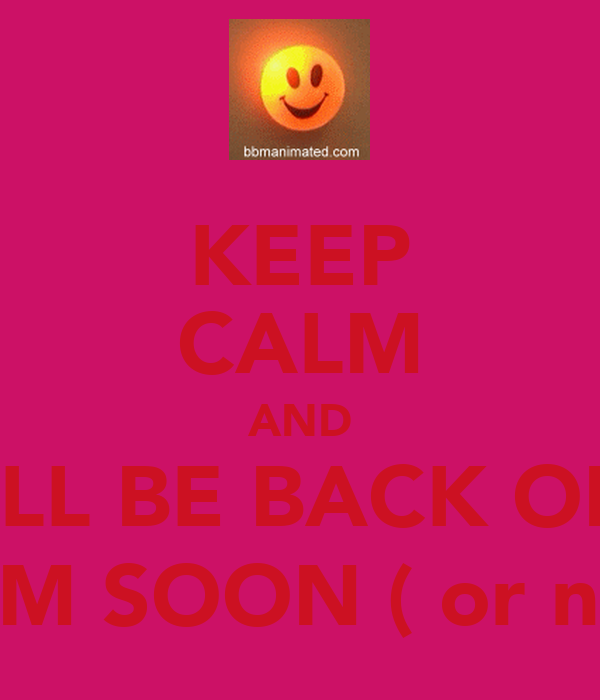 KEEP CALM AND I'LL BE BACK ON BBM SOON ( or not)