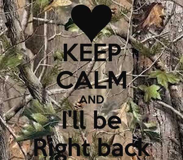 KEEP CALM AND I'll be Right back