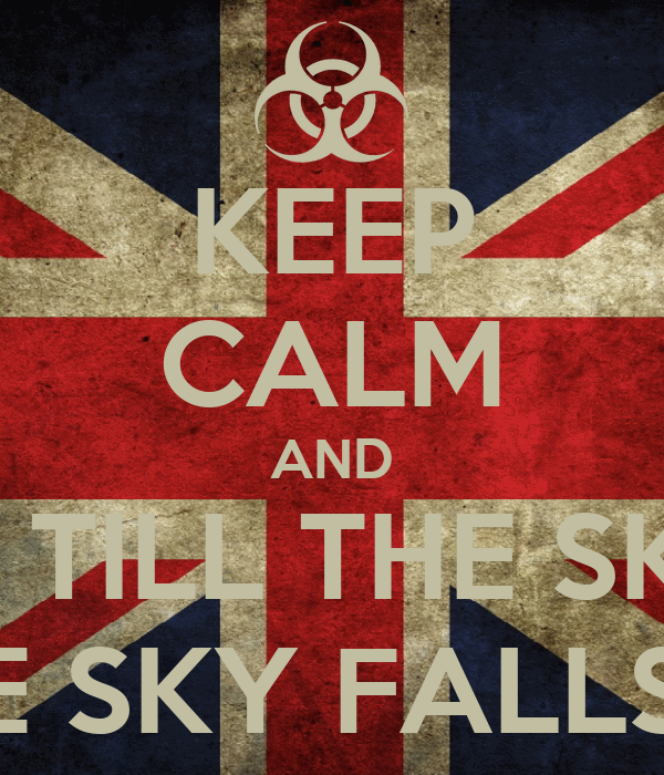 "KEEP CALM AND I""LL BE WAITING TILL THE SKY FALLS DOWN TILL THE SKY FALLS DOWN"