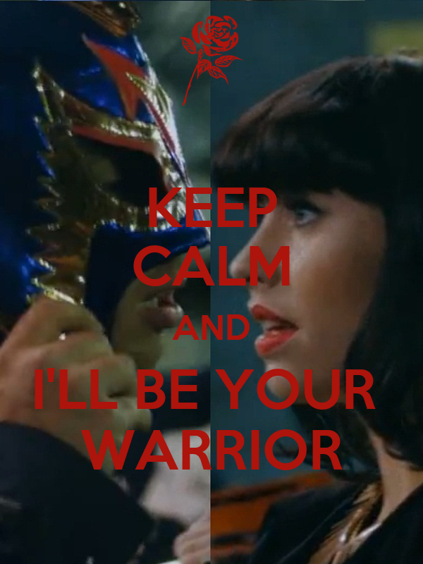 KEEP CALM AND I'LL BE YOUR  WARRIOR