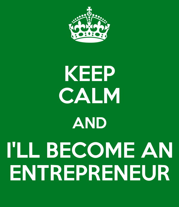 KEEP CALM AND I'LL BECOME AN ENTREPRENEUR