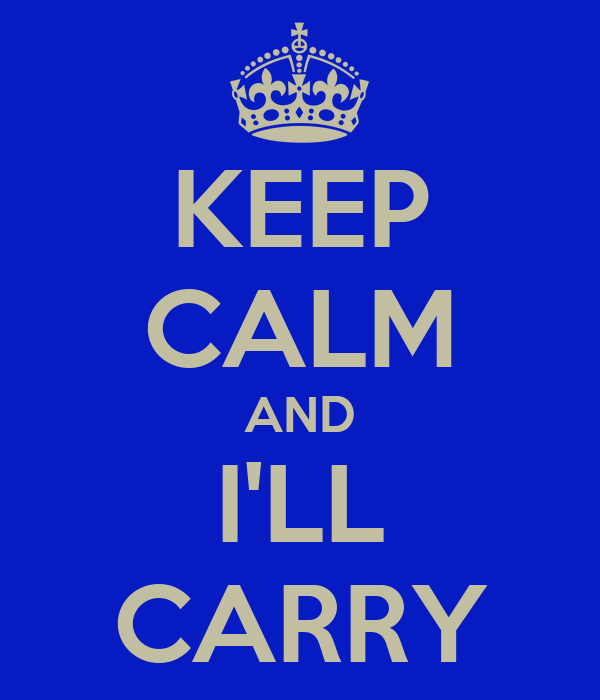 KEEP CALM AND I'LL CARRY
