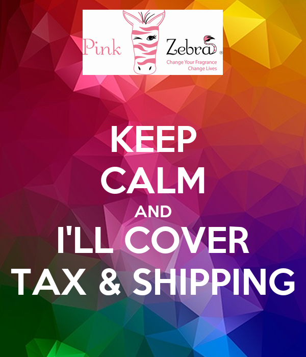 KEEP CALM AND I'LL COVER TAX & SHIPPING