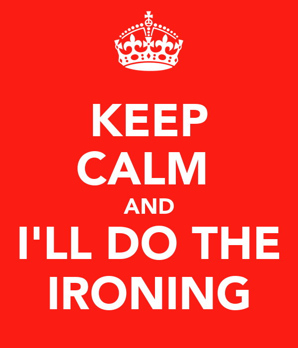 KEEP CALM  AND I'LL DO THE IRONING