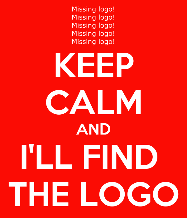 KEEP CALM AND I'LL FIND  THE LOGO