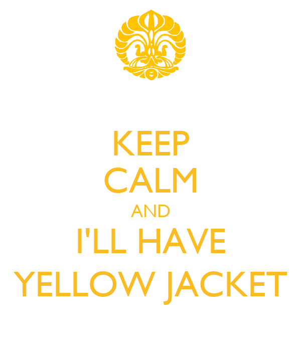KEEP CALM AND I'LL HAVE YELLOW JACKET
