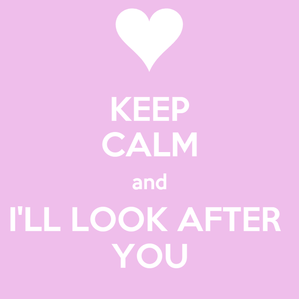 KEEP CALM and I'LL LOOK AFTER  YOU