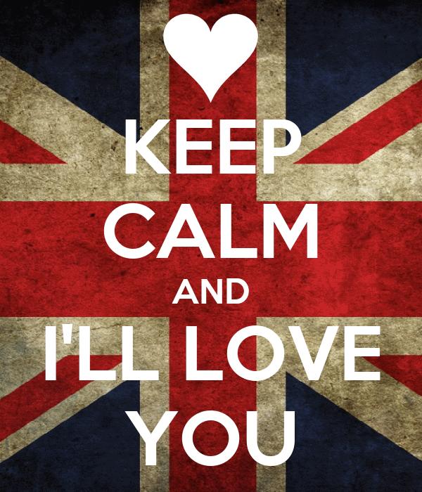KEEP CALM AND I'LL LOVE YOU