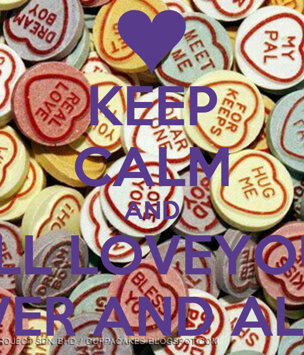 KEEP CALM AND I'LL LOVEYOU FOREVER AND ALWAYS