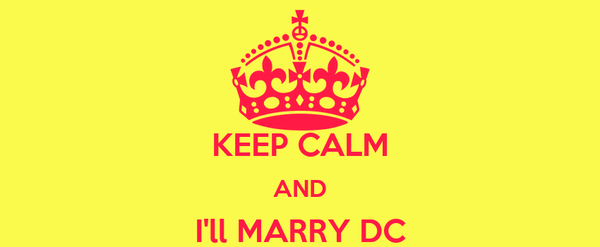 KEEP CALM AND I'll MARRY DC
