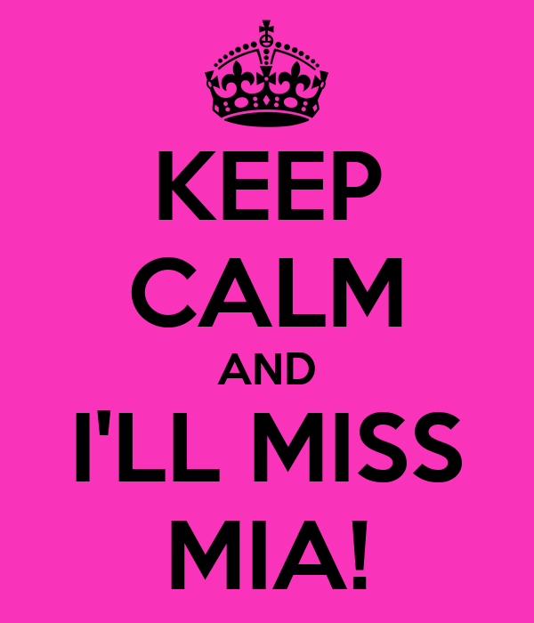 KEEP CALM AND I'LL MISS MIA!