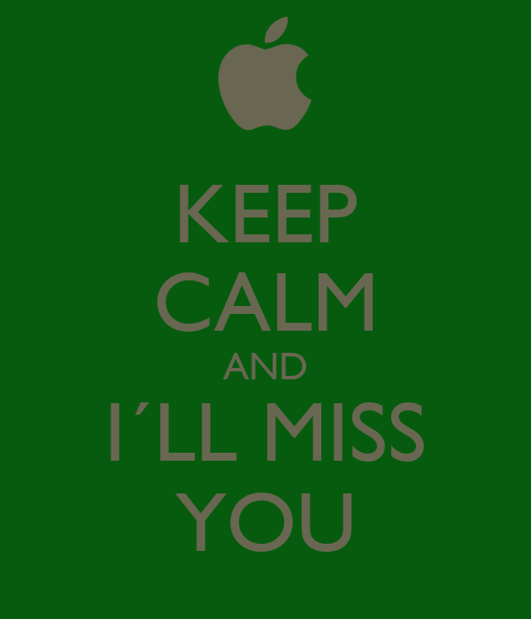 KEEP CALM AND I´LL MISS YOU