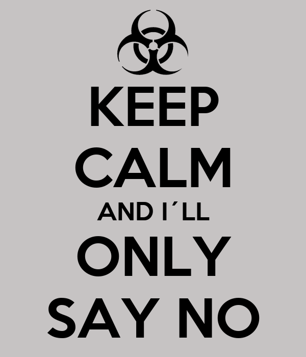 KEEP CALM AND I´LL ONLY SAY NO