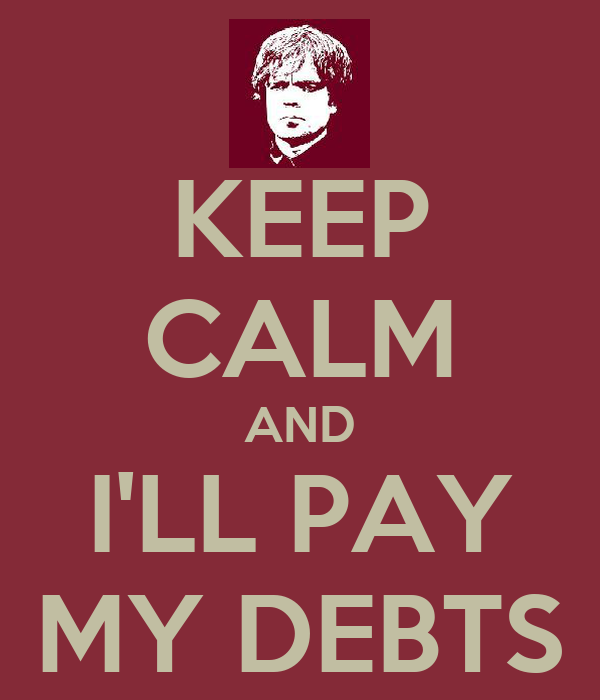 KEEP CALM AND I'LL PAY MY DEBTS