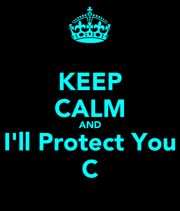 KEEP CALM AND I'll Protect You C