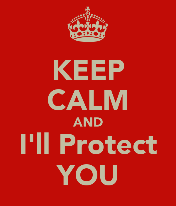 KEEP CALM AND I'll Protect YOU