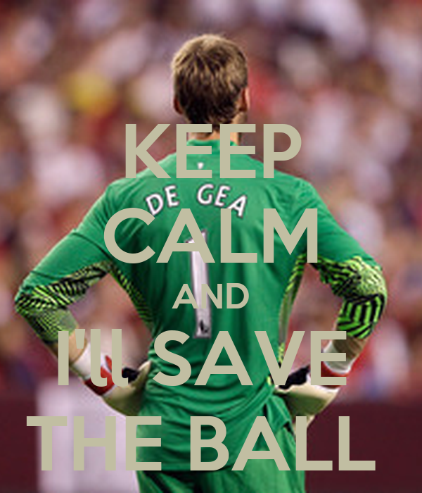 KEEP CALM AND I'll SAVE  THE BALL