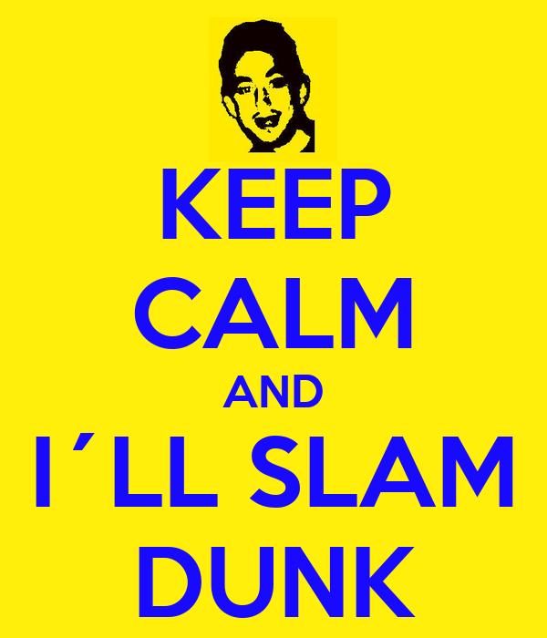 KEEP CALM AND I´LL SLAM DUNK