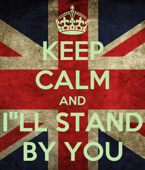 """KEEP CALM AND I""""LL STAND BY YOU"""
