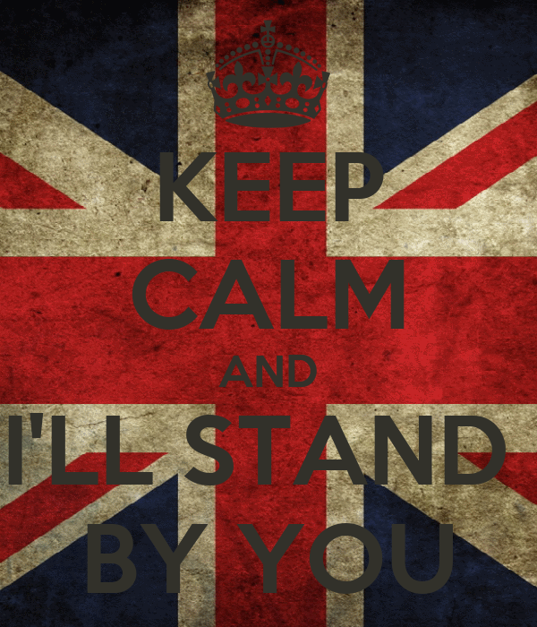 KEEP CALM AND I'LL STAND  BY YOU