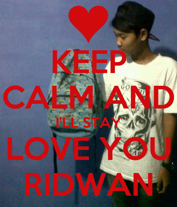 KEEP CALM AND I'LL STAY LOVE YOU RIDWAN