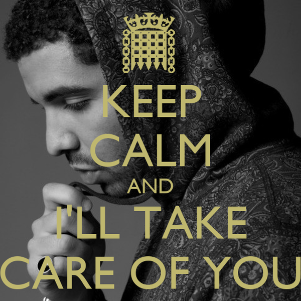 KEEP CALM AND I'LL TAKE CARE OF YOU
