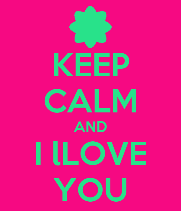 KEEP CALM AND I lLOVE YOU