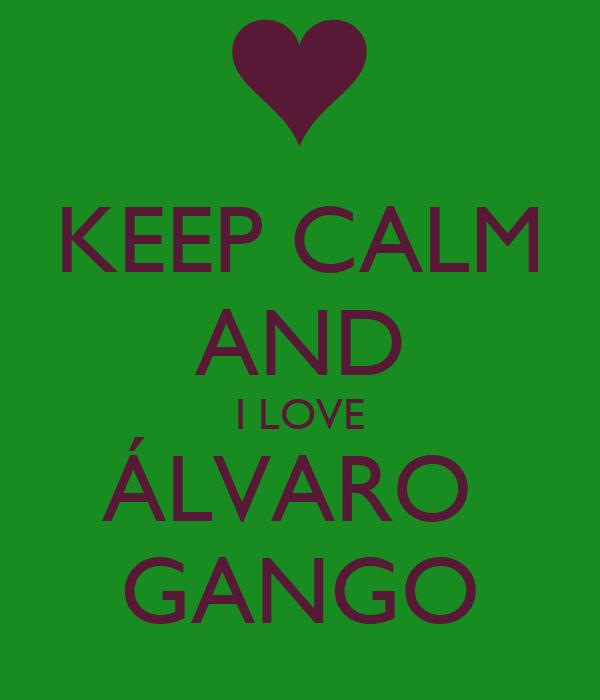 KEEP CALM AND I LOVE ÁLVARO  GANGO