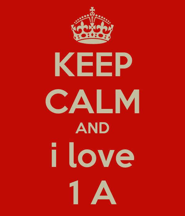 KEEP CALM AND i love 1 A