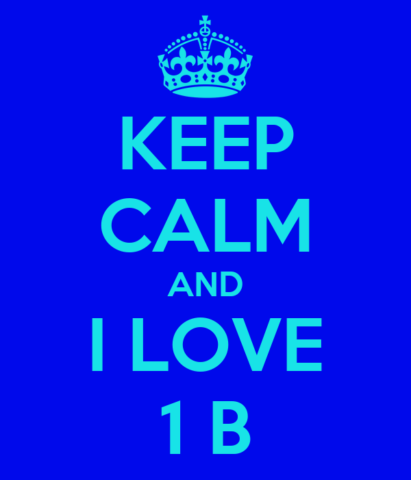 KEEP CALM AND I LOVE 1 B