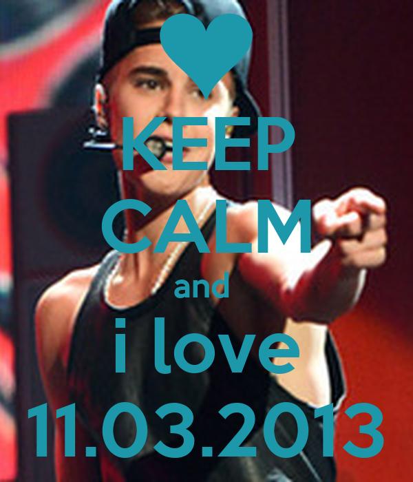 KEEP CALM and  i love 11.03.2013