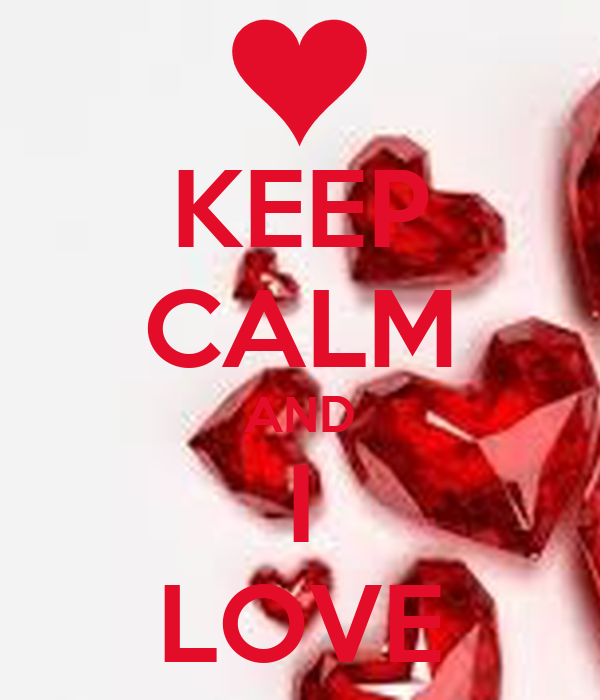 KEEP CALM AND I LOVE
