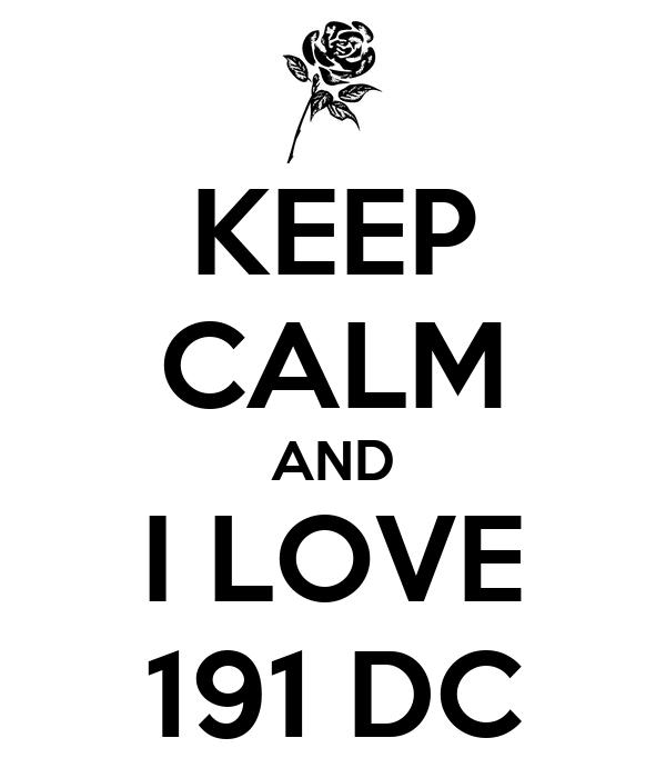 KEEP CALM AND I LOVE 191 DC