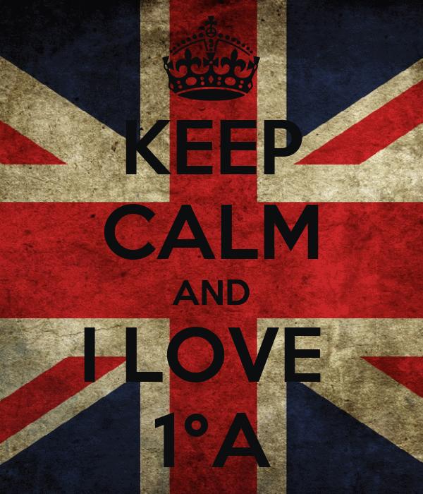 KEEP CALM AND I LOVE  1°A