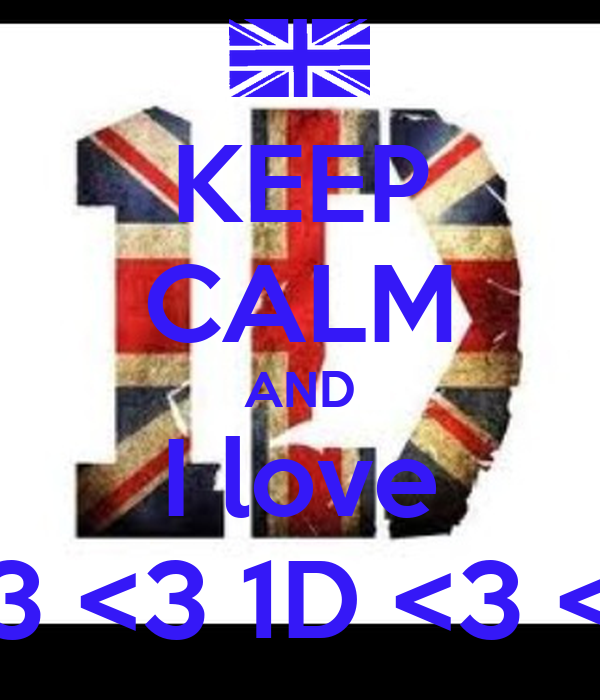 KEEP CALM AND I love <3 <3 1D <3 <3