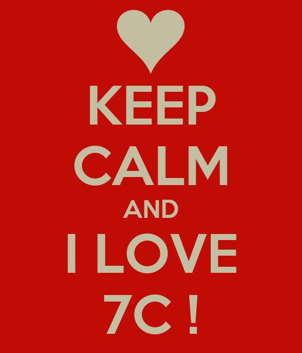 KEEP CALM AND I LOVE 7C !
