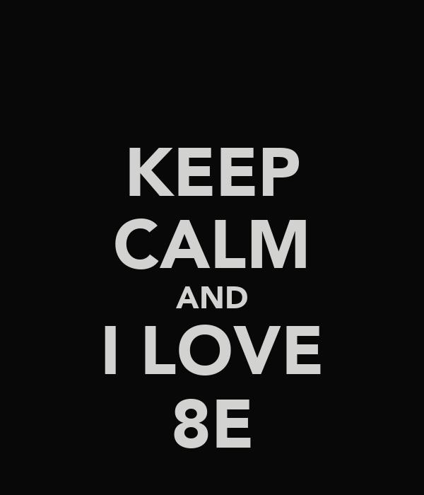 KEEP CALM AND I LOVE 8E