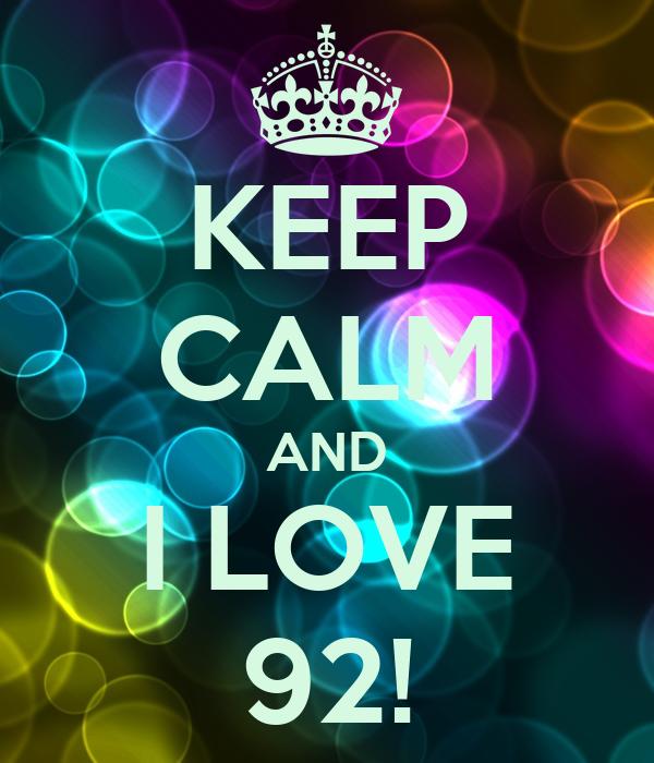 KEEP CALM AND I LOVE 92!