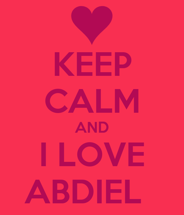 KEEP CALM AND I LOVE ABDIEL