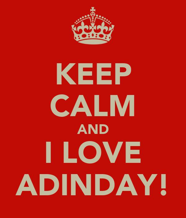 KEEP CALM AND I LOVE ADINDAY!