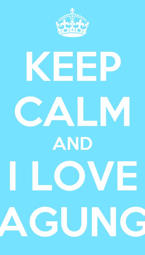 KEEP CALM AND I LOVE AGUNG