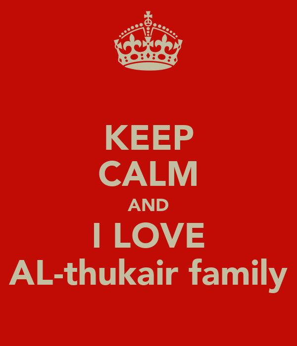 KEEP CALM AND I LOVE AL-thukair family