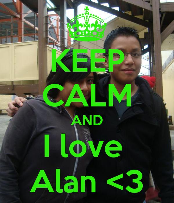 KEEP CALM AND I love  Alan <3