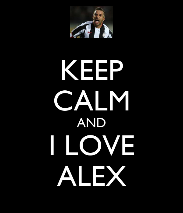 KEEP CALM AND I LOVE ALEX