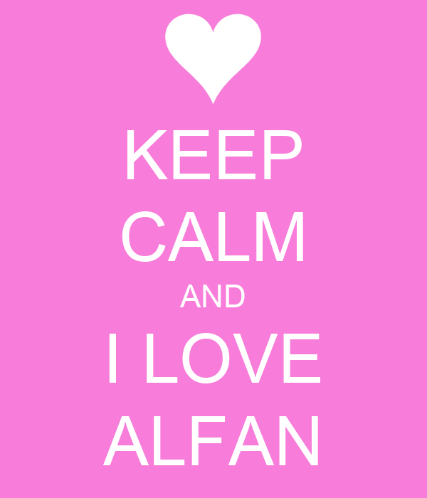 KEEP CALM AND I LOVE ALFAN