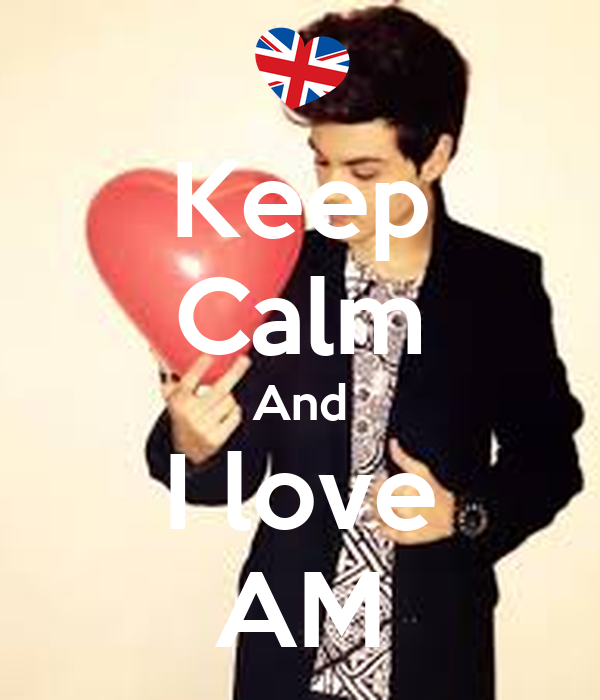 Keep Calm And I love AM