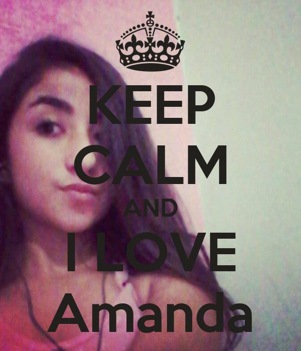KEEP CALM AND I LOVE Amanda