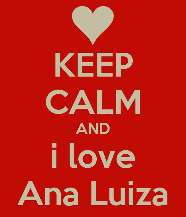 KEEP CALM AND i love Ana Luiza