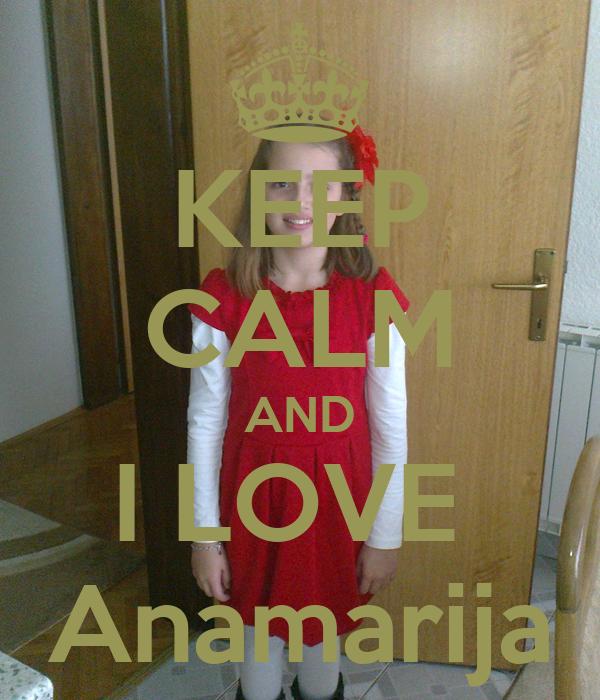 KEEP CALM AND I LOVE  Anamarija